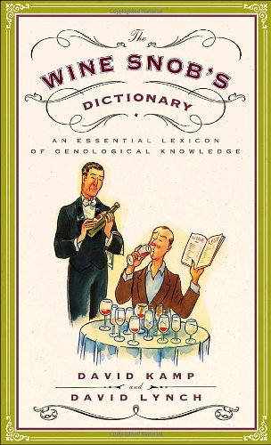 The Wine Snob's Dictionary: An Essential Lexicon of Oenological Knowledge by David Kamp, David Lynch