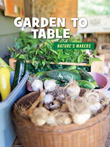 Garden to Table (21st Century Skills Library: Nature's Makers)