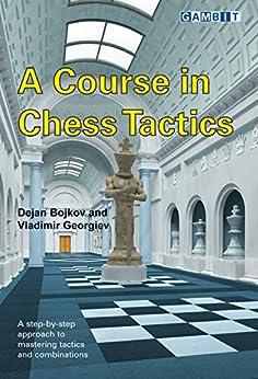 A Course in Chess Tactics by [Bojkov, Dejan, Georgiev, Vladimir]