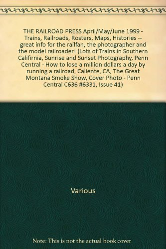 THE RAILROAD PRESS April/May/June 1999 - Trains, Railroads, Rosters, Maps, Histories -- great info for the railfan, the photographer and the model railroader! (Lots of Trains in Southern Califirnia, Sunrise and Sunset Photography, Penn Central - How to lose a million dollars a day by running a railroad, Caliente, CA, The Great Montana Smoke Show, Cover Photo - Penn Central C636 #6331, Issue 41)