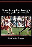 From Strength to Strength, Seroney Kibny'aanko, 9966769633
