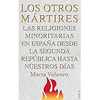 Los otros Mártires: Las religiones minoritarias en España desde la Segunda República a nuestros días (Investigación)
