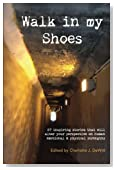 Walk in My Shoes: 27 Inspiring Stories that will alter  your perspective on human emotional & physical strengths