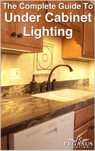 The Complete Guide to Under Cabinet Lighting by [Josey, Annie, Johnson, Christopher]