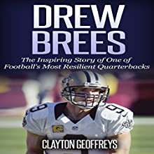 Drew Brees: The Inspiring Story of One of Football's Most Resilient Quarterbacks Audiobook by Clayton Geoffreys Narrated by Al Moulliet