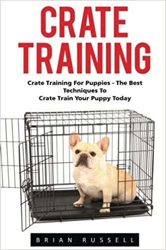 Crate Training Crate Training For Puppies The Best Techniques To
