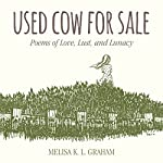 Used Cow for Sale: Poems of Love, Lust, and Lunacy | Melisa K. L. Graham