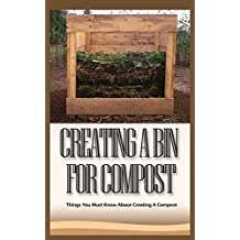Creating a Bin for Compost: Things You Must Know About Creating a Compost