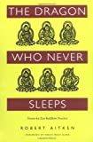 The Dragon Who Never Sleeps, Robert Aitken, 0938077600