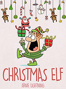 Christmas Elf: Christmas Stories, Funny Jokes, and Amazing Christmas Activities for Kids! by [Lightning, Arnie]
