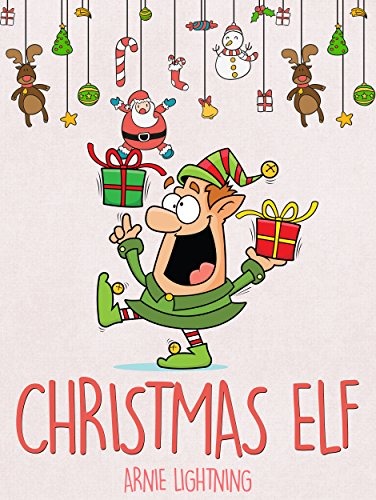 Books for Kids: CHRISTMAS ELF (Fun Christmas Stories for Kids, Children Christmas Books): Christmas Stories for Kids, Christmas Jokes, and Fun Christmas Activities for Kids! by [Lightning, Arnie]