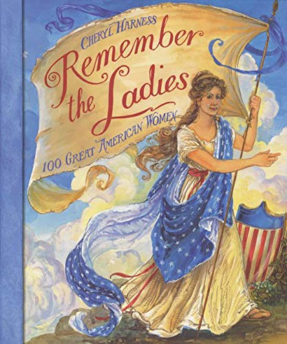 Remember the Ladies: 100 Great American Women: Harness, Cheryl, Harness,  Cheryl: 9780064438698: Amazon.com: Books