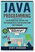 Java Programming: An Introduction, History, and the Fundamentals for Creating Your First Program (Volume 1)
