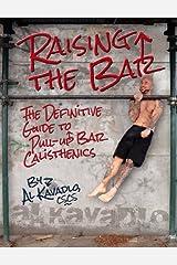 Raising the Bar: The Definitive Guide to Bar Calisthenics Kindle Edition