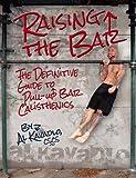 Raising the Bar: The Definitive Guide to Bar Calisthenics