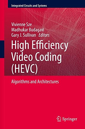 High Efficiency Video Coding (HEVC): Algorithms and Architectures (Integrated Circuits and Systems) by Springer