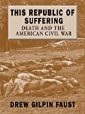 This Republic of Suffering, Drew Gilpin Faust, 1410408310