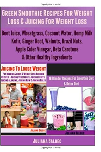 Green Smoothie Recipes For Weight Loss & Juicing For Weight Loss: Beet Juice, Wheatgrass, Coconut Water, Hemp Milk, Kefir, Ginger Root, Walnuts, ... Beta Carotene & Other Healthy Ingredients