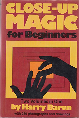 Close-up magic for beginners: Two volumes in one, including the author's earlier volume, Magic for beginners