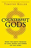 Counterfeit Gods: When the Empty Promises of Love, Money and Power Let You Down