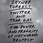 Twitter and Tear Gas: The Power and Fragility of Networked Protest | Zeynep Tufekci