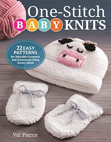 One Stitch - One-Stitch Baby Knits: 22 Easy Patterns for Adorable Garments and Accessories Using Garter Stitch (IMM Lifestyle Books) Beginner-Friendly Projects Designed to Fit Newborns & Infants Up to 18 Months