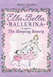 Ella Bella Ballerina and The Sleeping Beauty (Ella Bella Ballerina Series)