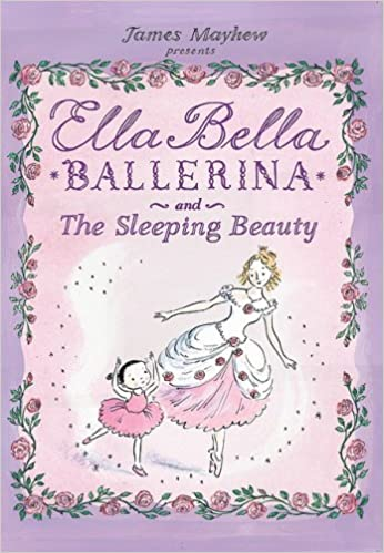 bde074825 Ella Bella Ballerina and The Sleeping Beauty (Ella Bella Ballerina Series)   James Mayhew  9780764161186  Amazon.com  Books