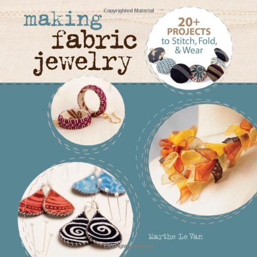 - Making Fabric Jewelry: 20+ Projects to Stitch, Fold, & Wear