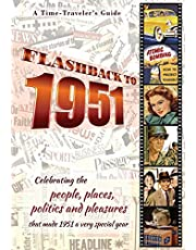 Flashback to 1951 - A Time Traveler's Guide: Perfect birthday or wedding anniversary gift for anyone born or married in 1951. For friends, parents or ... (A Time-Traveler's Guide - Flashback Series)