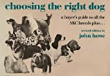 Choosing the Right Dog: A Buyer's Guide to All the Akc Breeds Plus--