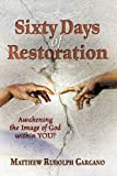 Sixty Days of Restoration, Matthew R. Gargano, 0942507940