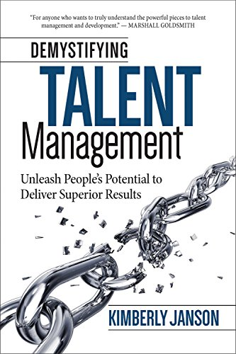 Demystifying Talent Management: Unleash People's Potential to Deliver Superior Results by [Janson, Kimberly]