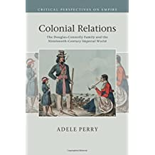 Colonial Relations: The Douglas-Connolly Family and the Nineteenth-Century Imperial World