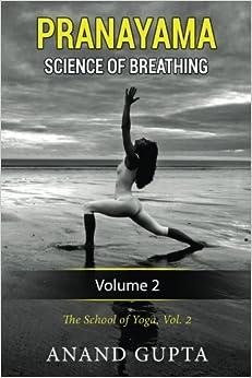 Pranayama: Science of Breathing: Volume 2 (The School of Yoga)