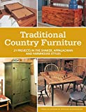 Traditional Country Furniture: 21 Projects in the Shaker, Appalachian and Farmhouse Styles