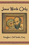 Jesus' Words Only or Was Paul the Apostle Jesus Condemns in Revelation 2:2