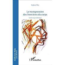 Transgressions des frontières du corps: La chirurgie esthétique (French Edition)