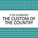 The Custom of the Country Audiobook by P. M. Hubbard Narrated by Jack Fortune