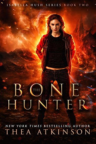Bone Hunter (Isabella Hush Series Book 2) by [Atkinson, Thea]