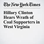 Hillary Clinton Hears Wrath of Coal Supporters in West Virginia | Amy Chozick