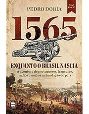 1565 : Enquanto o Brasil nascia: A aventura de portugueses, franceses, índios e negros na fundação do país
