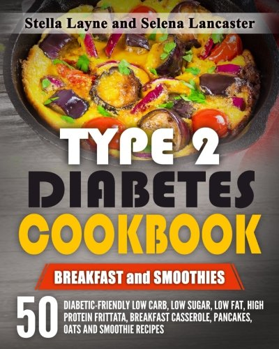 book: BREAKFAST and SMOOTHIES - 50 Diabetic-Friendly Low Carb, Low Sugar, Low Fat, High Protein Frittata, Breakfast Casserole, Pancakes, Oats and Smoothie Recipes ()