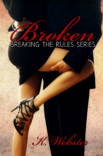 Broken (Breaking the Rules Series Book 1) by [Webster, K]