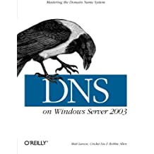 DNS on Windows Server 2003: Mastering the Domain Name System
