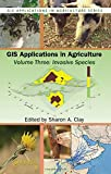 img - for GIS Applications in Agriculture, Volume Three: Invasive Species book / textbook / text book