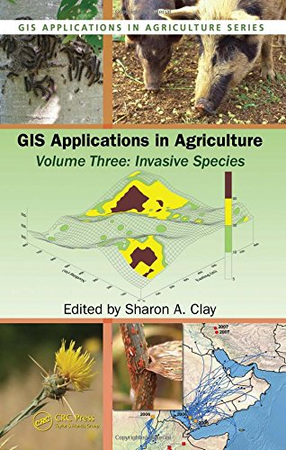3: GIS Applications in Agriculture, Volume Three: Invasive Species