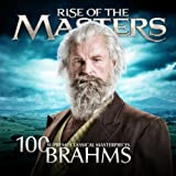 Brahms - 100 Supreme Classical Masterpieces: Rise of the Masters