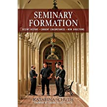 Seminary Formation: Recent History-Current Circumstances-New Directions