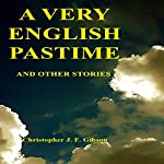 A Very English Pastime and Other Stories | Christopher J. F. Gibson